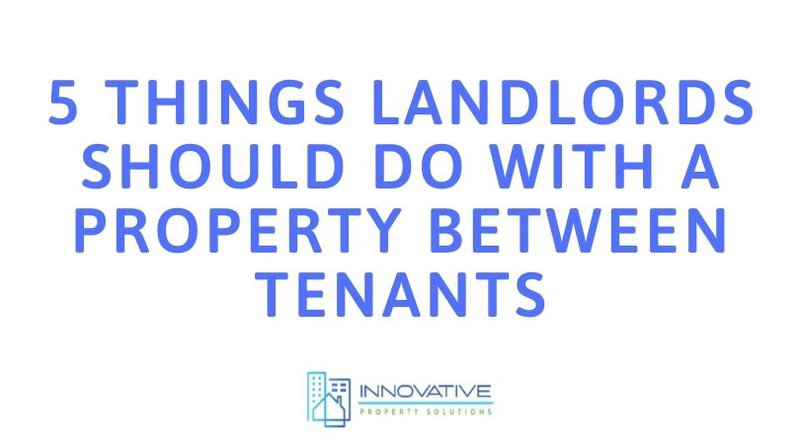 5 Things Landlords Should Do with a Property Between Tenants.jpg