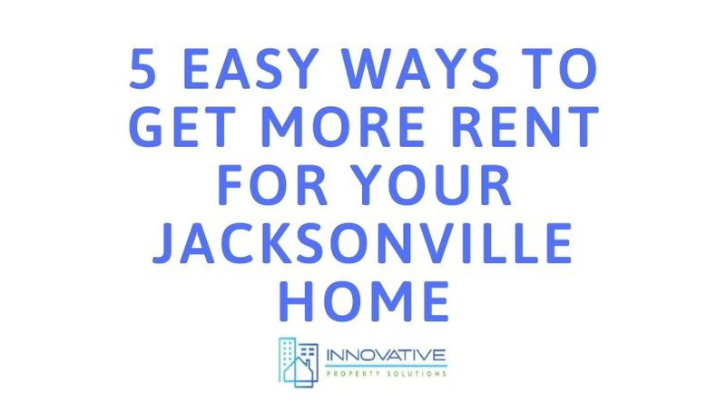 5 Easy Ways To Get More Rent For Your Jacksonville Home